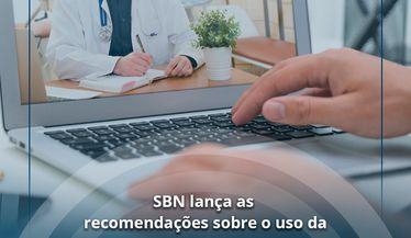 SBN LANÇA SUAS RECOMENDAÇÕES SOBRE TELEMEDICINA, INSERIDAS NO CÓDIGO DE CONDUTAS DA SOCIEDADE